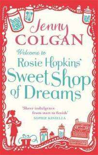 Welcome to Rosie Hopkins Sweetshop of Dreams by Jenny Colgan