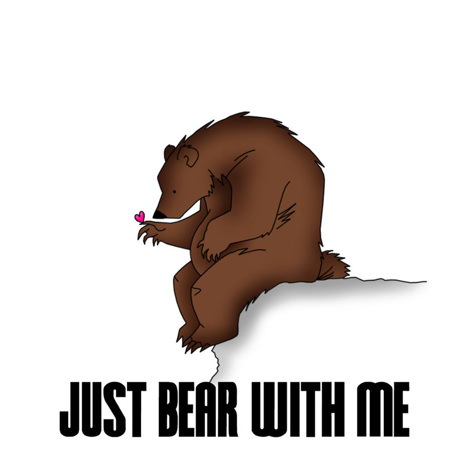 just bear with me
