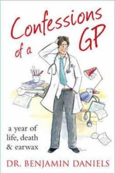Confessions of a GP By Dr Benjamin Daniels