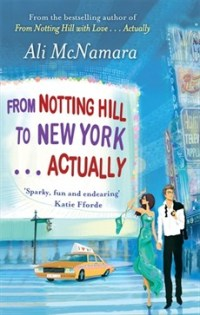 Love Actually, Notting Hill, London, Love, Romance, Chick Lit, Fiction, Reading, Books, Ali Harris, Little Brown Book Group, Sphere, Blog A Book Etc, Fay, From Notting Hill to New York . . . Actually