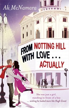 From Notting Hill with Love Actually, Love Actually, Notting Hill, London, Love, Romance, Chick Lit, Fiction, Reading, Books, Ali Harris, Little Brown Book Group, Sphere, Blog A Book Etc, Fay, Ali McNamara